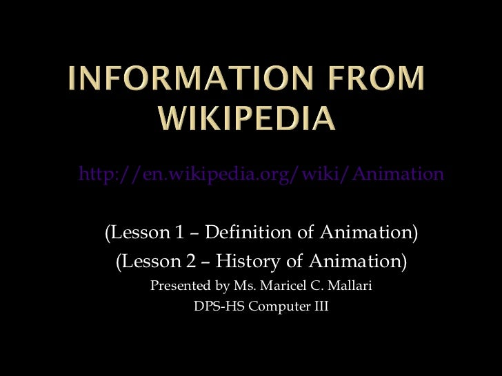 http://en.wikipedia.org/wiki/Animation (Lesson 1 – Definition of Animation) (Lesson 2 – History of Animation) Presented by...