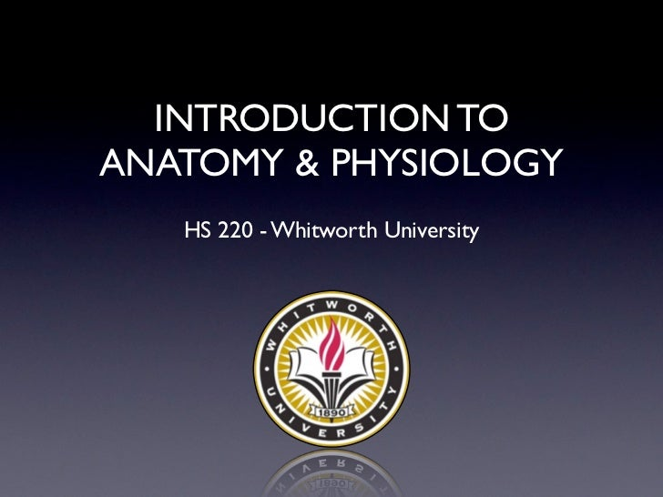 INTRODUCTION TOANATOMY & PHYSIOLOGY   HS 220 - Whitworth University