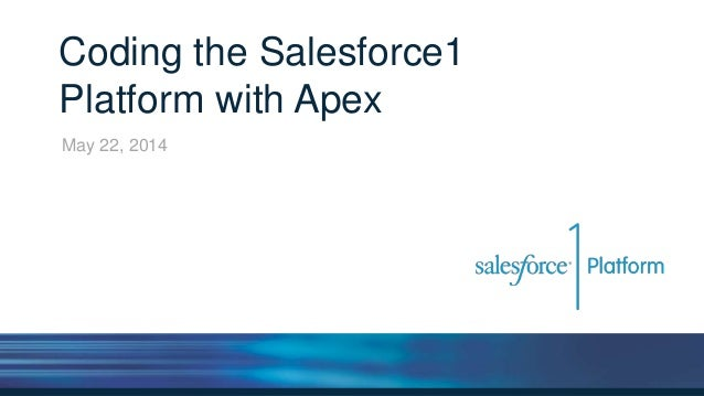 Coding the Salesforce1 Platform with Apex May 22, 2014