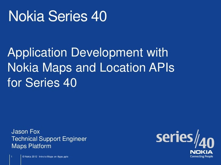 Nokia Series 40Application Development withNokia Maps and Location APIsfor Series 40Jason FoxTechnical Support EngineerMap...