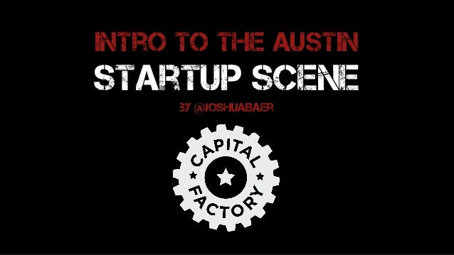 Intro to the Austin Startup Scene by @joshuaBaer