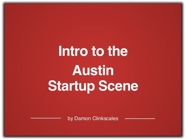 by Damon Clinkscales Intro to the Austin Startup Scene