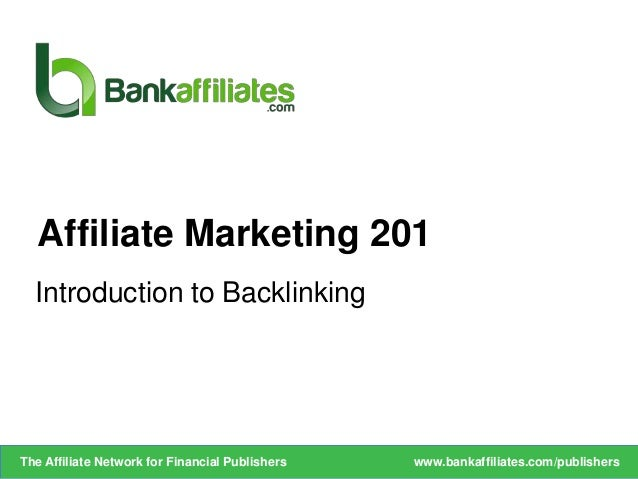 Introduction to Backlinking Affiliate Marketing 201 www.bankaffiliates.com/publishersThe Affiliate Network for Financial P...
