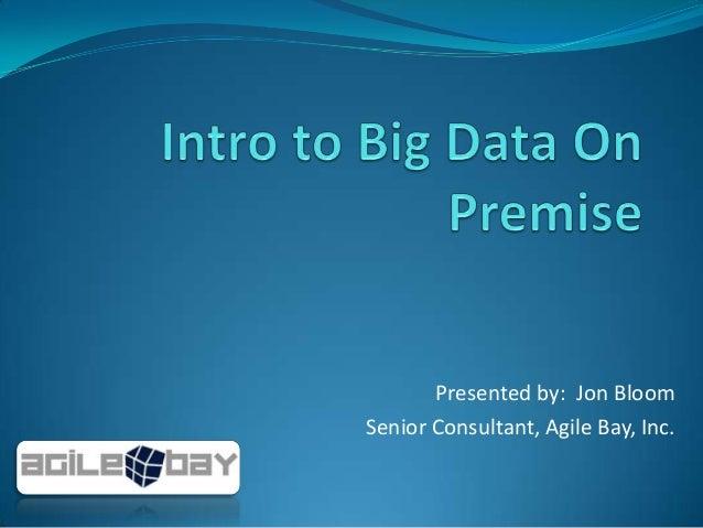Presented by: Jon Bloom Senior Consultant, Agile Bay, Inc.