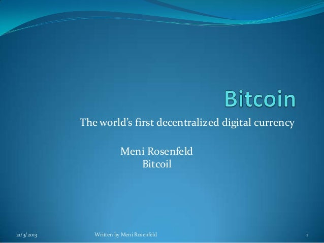 The world's first decentralized digital currency                         Meni Rosenfeld                            Bitcoil...