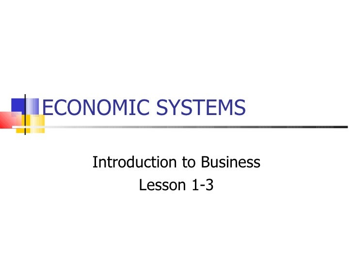 ECONOMIC SYSTEMS Introduction to Business Lesson 1-3