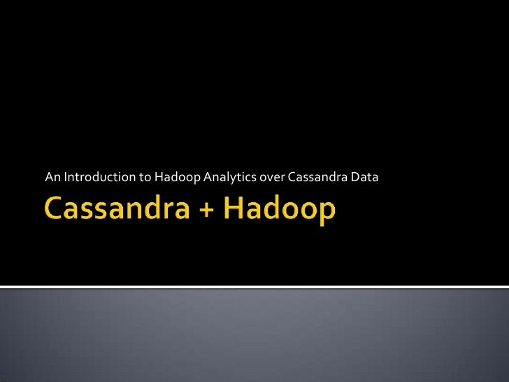 Intro to cassandra + hadoop