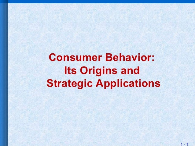 Consumer Behavior:   Its Origins andStrategic Applications                         1-1