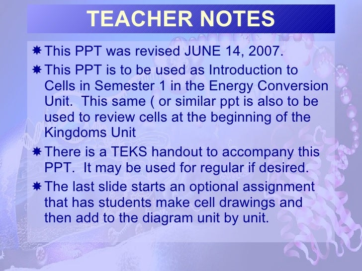 TEACHER NOTES <ul><li>This PPT was revised JUNE 14, 2007. </li></ul><ul><li>This PPT is to be used as Introduction to Cell...