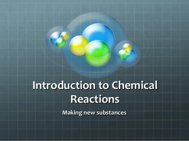 Introduction to Chemical Reactions Making new substances