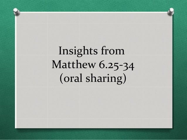 Insights fromMatthew 6.25-34 (oral sharing)