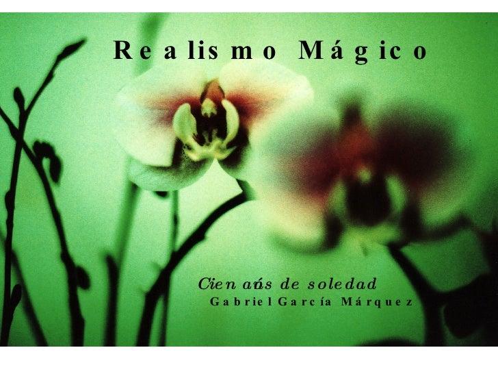 Realismo M ágico Cien años de soledad Gabriel Garc ía Márquez