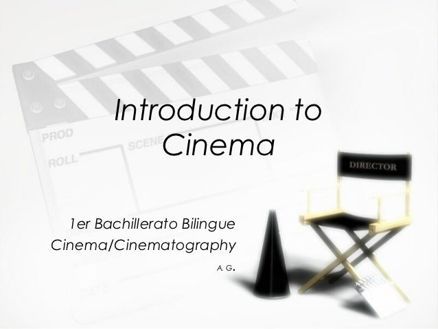 Introduction to              Cinema  1er Bachillerato BilingueCinema/Cinematography                         A. G.