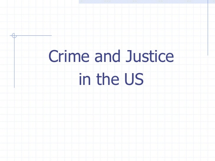 Crime and Justice    in the US
