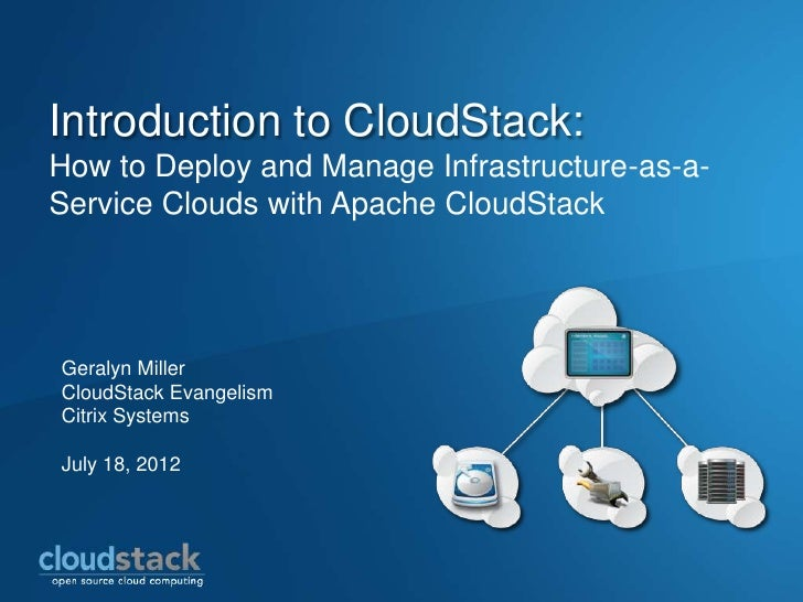 Introduction to CloudStack:How to Deploy and Manage Infrastructure-as-a-Service Clouds with Apache CloudStackGeralyn Mille...
