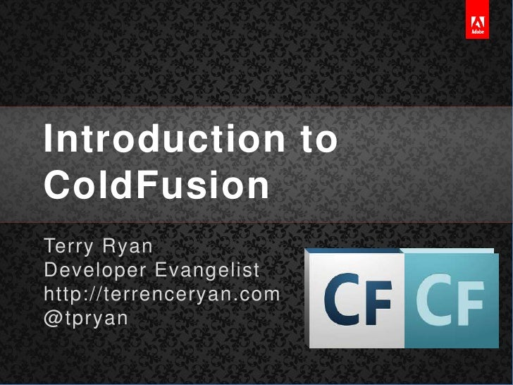 Introduction to ColdFusion<br />Terry Ryan<br />Developer Evangelist<br />http://terrenceryan.com<br />@tpryan<br />