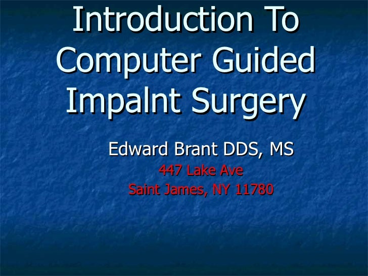 Introduction To Computer Guided Impalnt Surgery Edward Brant DDS, MS 447 Lake Ave Saint James, NY 11780