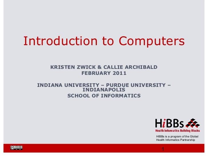 Introduction to Computers     KRISTEN ZWICK & CALLIE ARCHIBALD              FEBRUARY 2011  INDIANA UNIVERSITY – PURDUE UNI...