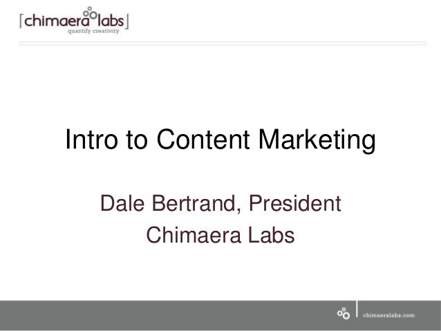 Intro to Content Marketing Dale Bertrand, President Chimaera Labs