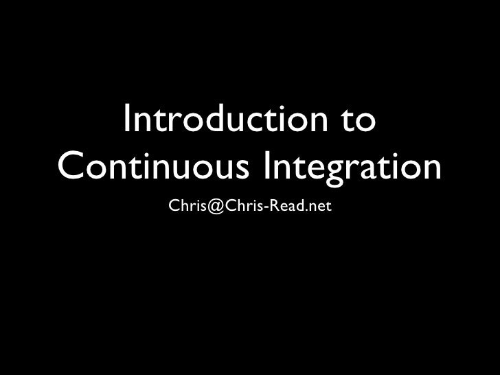 Introduction to Continuous Integration       Chris@Chris-Read.net