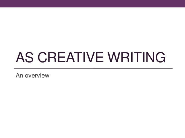 AS CREATIVE WRITING An overview