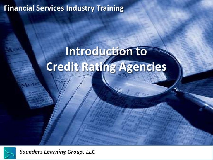 Financial Services Industry Training                     Introduction to                  Credit Rating Agencies    Saunde...