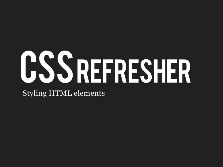 CSS REFRESHER Styling HTML elements