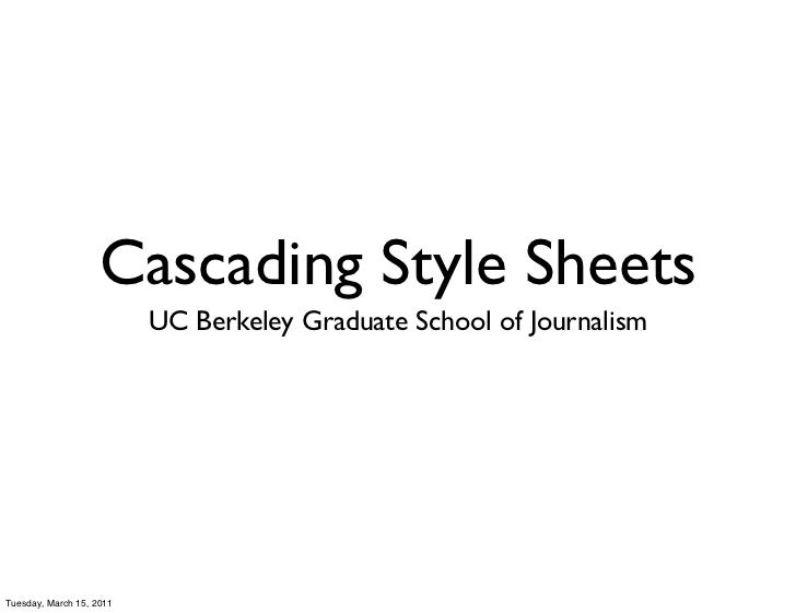Cascading Style Sheets                          UC Berkeley Graduate School of JournalismTuesday, March 15, 2011