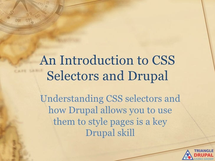 An Introduction to CSS Selectors and DrupalUnderstanding CSS selectors and how Drupal allows you to use  them to style pag...
