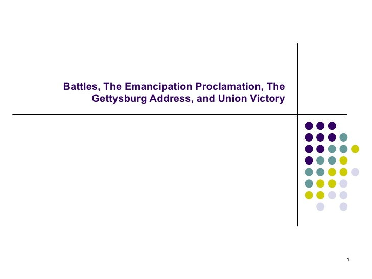 Battles, The Emancipation Proclamation, The Gettysburg Address, and Union Victory