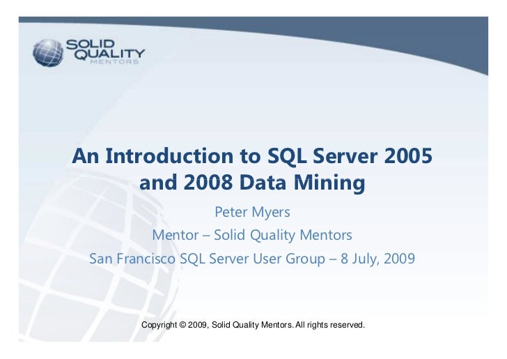 An Introduction to SQL Server 2005        and 2008 Data Mining                            Peter Myers           Mentor – S...