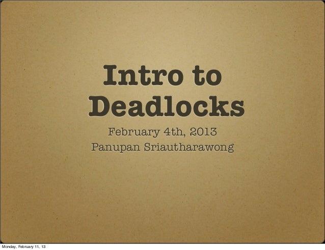 Intro to                          Deadlocks                            February 4th, 2013                          Panupan...