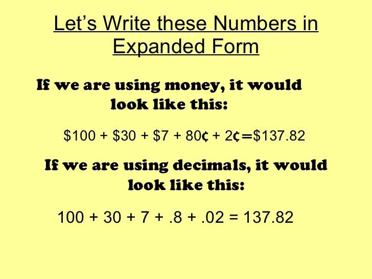 writing numbers in expanded form examples To write numbers in expanded form, you link each digit in the number to its place value with a multiplication sign consider the example of 392 reading the numbers from left to right, you start with the biggest slot, the hundreds place, which has a 3 in it.