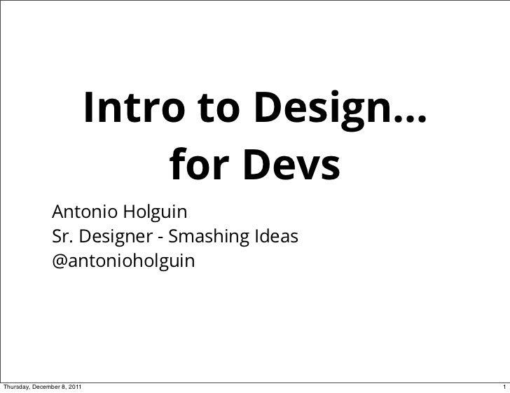 Intro to Design...                             for Devs               Antonio Holguin               Sr. Designer - Smashin...