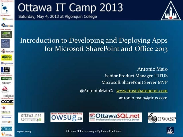 05-04-2013 Ottawa IT Camp 2013 – By Devs, For Devs!Introduction to Developing and Deploying Appsfor Microsoft SharePoint a...