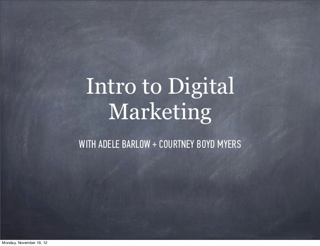 Intro to Digital                             Marketing                          WITH ADELE BARLOW + COURTNEY BOYD MYERSMon...