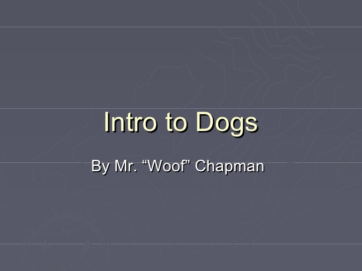 """Intro to DogsBy Mr. """"Woof"""" Chapman"""