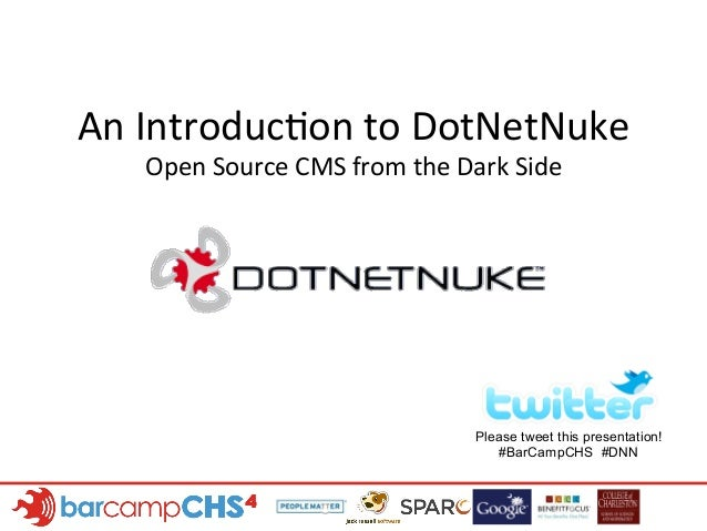 An	  Introduc+on	  to	  DotNetNuke	  Open	  Source	  CMS	  from	  the	  Dark	  Side	  Please tweet this presentation!#BarC...