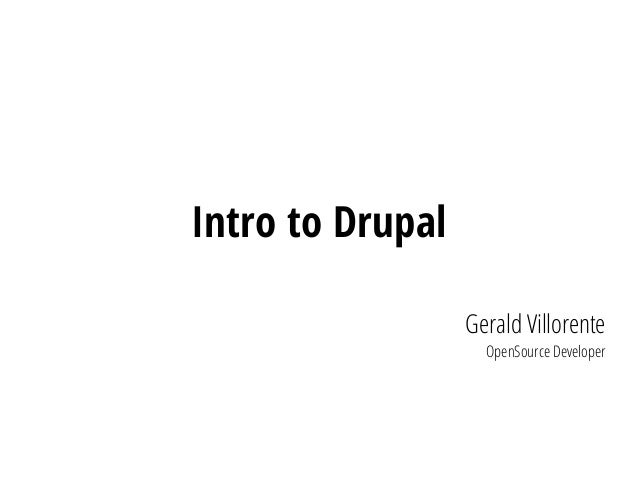 Intro to Drupal Gerald Villorente OpenSource Developer