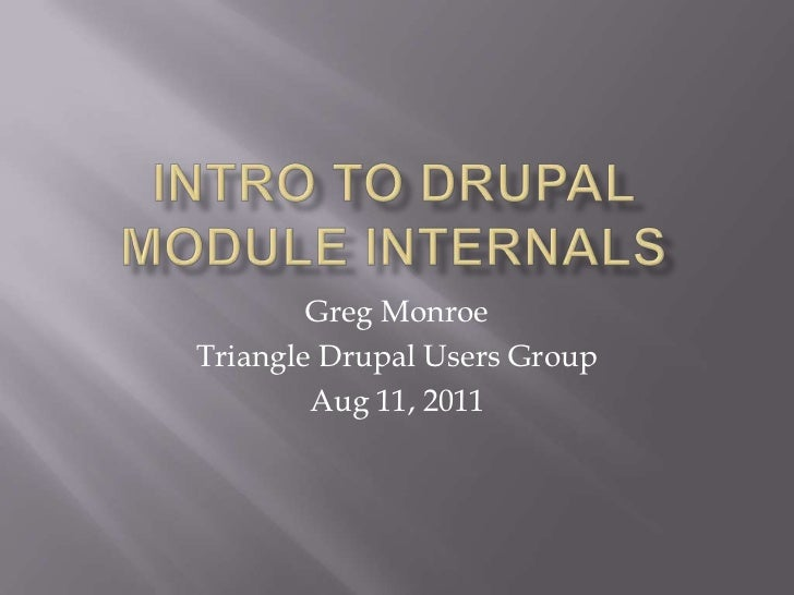 Intro To DRUPAL Module Internals<br />Greg Monroe<br />Triangle Drupal Users Group<br />Aug 11, 2011<br />