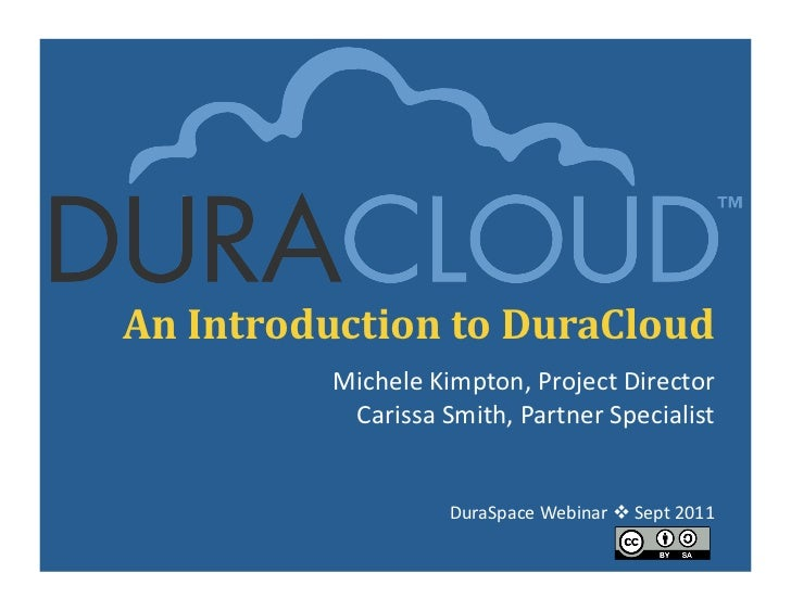 An Introduction to DuraCloud               Michele Kimpton, Project Director                Carissa Smit...