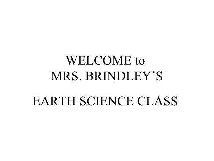 WELCOME to  MRS. BRINDLEY'S EARTH SCIENCE CLASS