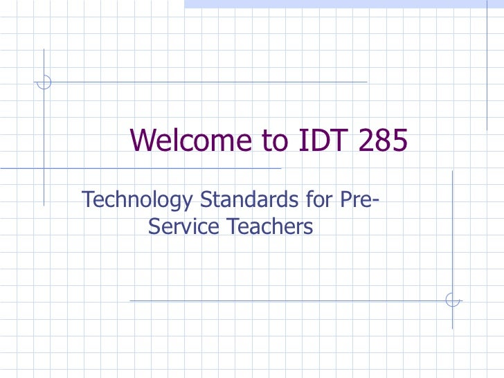 Welcome to IDT 285 Technology Standards for Pre-Service Teachers