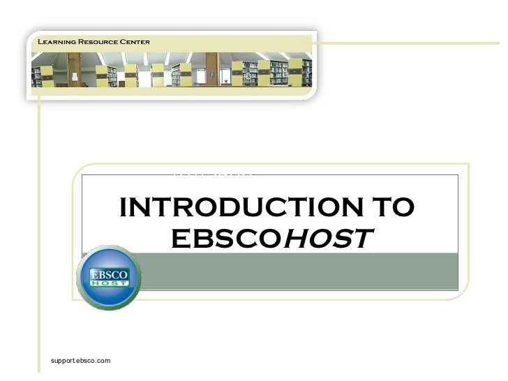 TUTORIAL INTRODUCTION TO  EBSCO HOST support.ebsco.com