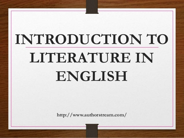 INTRODUCTION TO LITERATURE IN ENGLISH http://www.authorstream.com/