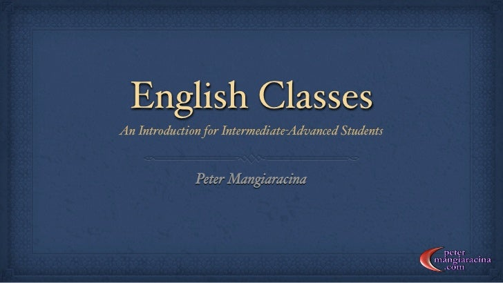 English ClassesAn Introduction for Intermediate-Advanced Students              Peter Mangiaracina