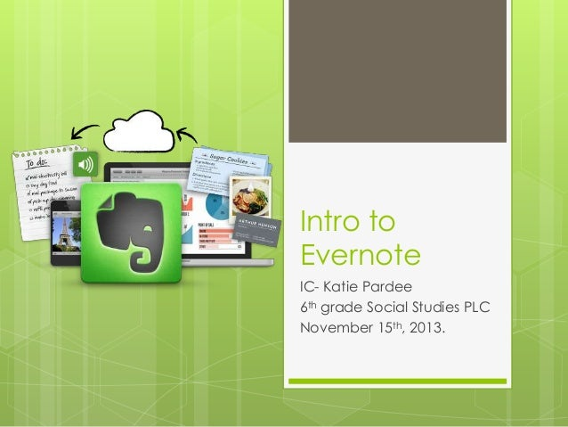 Intro to Evernote IC- Katie Pardee 6th grade Social Studies PLC November 15th, 2013.