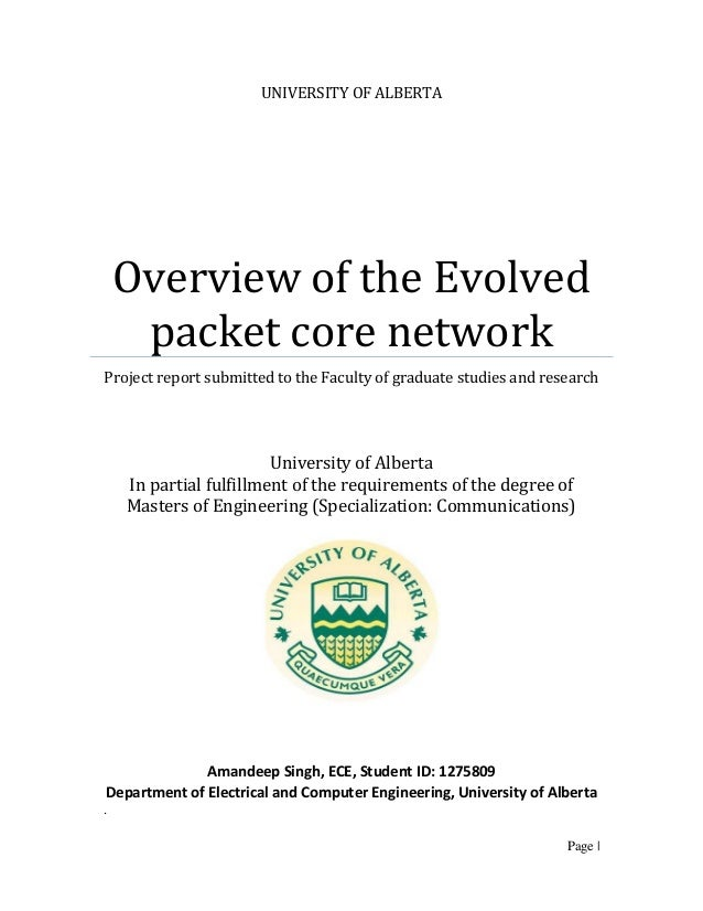 Page | UNIVERSITY OF ALBERTA Overview of the Evolved packet core network Project report submitted to the Faculty of gradua...