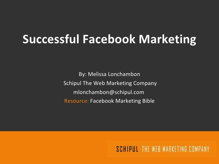 Successful Facebook Marketing By: Melissa Lonchambon Schipul The Web Marketing Company [email_address]   Resource:  Facebo...