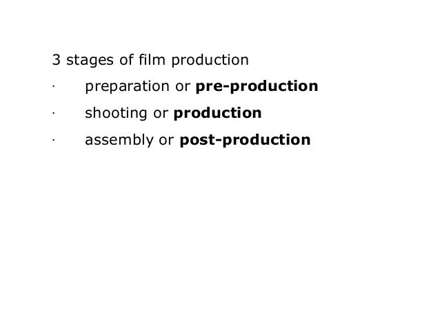 3 stages of film production ·preparation or pre-production ·shooting or production ·assembly or po...